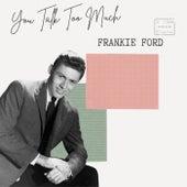 You Talk Too Much - Frankie Ford de Frankie Ford