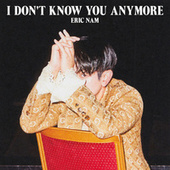 I Don't Know You Anymore von Eric Nam