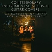 Contemporary Instrumental Acoustic Guitar Covers as Background Music for a Dinner Party by Various Artists