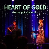You've Got a Friend by Heart Of Gold