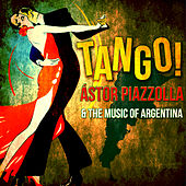 Tango! Ástor Piazzolla & The Music of Argentina by Various Artists