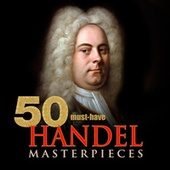 50 Must-Have Handel Masterpieces by Various Artists