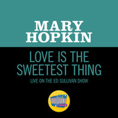 Love Is The Sweetest Thing (Live On The Ed Sullivan Show, May 25, 1969) von Mary Hopkin