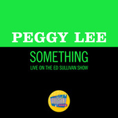 Something (Live On The Ed Sullivan Show, March 1, 1970) von Peggy Lee