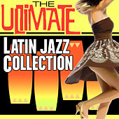 The Ultimate Latin Jazz Collection de Various Artists