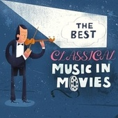 The Best Classical Music In Movies by Various Artists