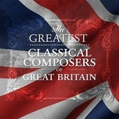 The Greatest Classical Composers of Great Britain by Various Artists