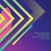 Universal Energy Electronic Music by Various Artists