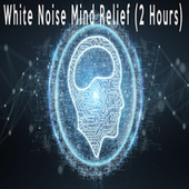 White Noise Mind Relief (2 Hours) by Color Noise Therapy