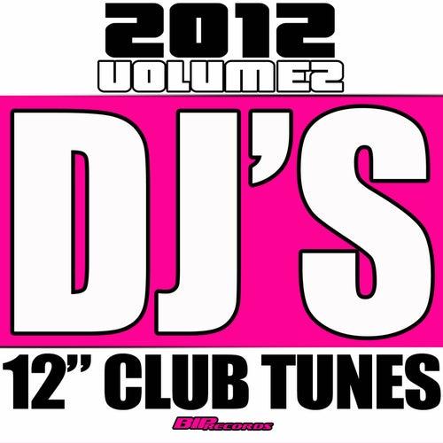 DJ's 12' Club Tunes 2012, Vol. 2 by Various Artists