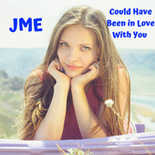 Could Have Been in Love With You by JME