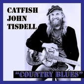 Country Blues by Catfish John Tisdell