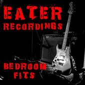 Bedroom Fits Eater Recordings by Eater