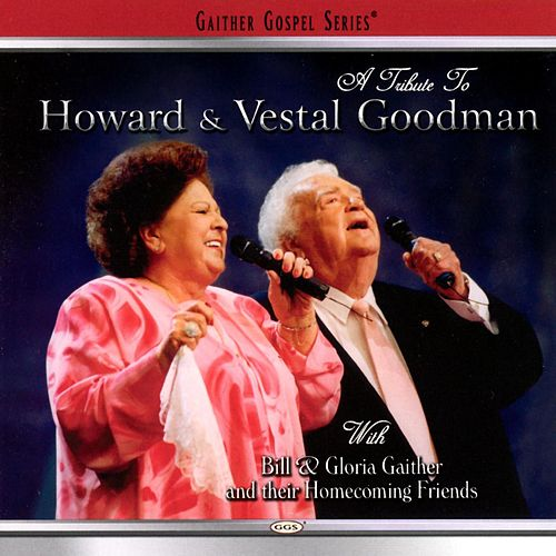 A Tribute To Howard & Vestal Goodman by Bill & Gloria Gaither