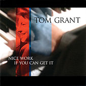 Nice Work If You Can Get It by Tom Grant