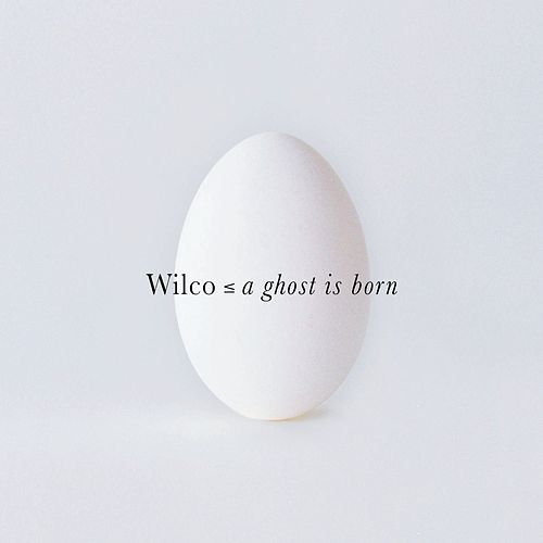 A Ghost Is Born by Wilco