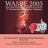 2005 WASBE Singapore: University of Florida Wind Symphony by Various Artists