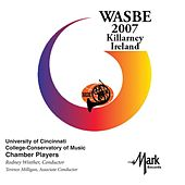 2007 WASBE Killarney, Ireland: University of Cincinnati CCM Chamber Players de University of Cincinnati CCM Chamber Players