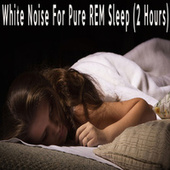 White Noise For Pure REM Sleep (2 Hours) by Color Noise Therapy
