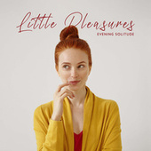 Little Pleasures: Evening Solitude, Sunset Chill Out, Sweet Summer Days by Minimal Lounge