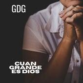 Cuan Grande Es Dios by Gdg