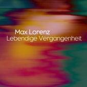 Lebendige Vergangenheit von Max Lorenz