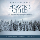 Heaven's Child: 20 Christmas Songs of Comfort and Peace (Solo Piano / Continuous Play) by Stan Whitmire