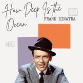 How Deep Is the Ocean - Frank Sinatra by Frank Sinatra