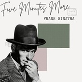 Five Minutes More - Frank Sinatra by Frank Sinatra