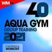 40 Aqua Gym Group Training 2021 For Fitness & Workout (Unmixed Compilation for Fitness & Workout 128 Bpm / 32 Count) by Workout Music Tv