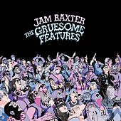 The Gruesome Features by Jam Baxter