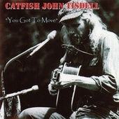 You Got to Move by Catfish John Tisdell