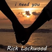 I Need You von Rick Lockwood