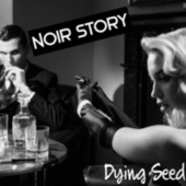Noir Story by Dying Seed