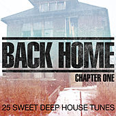 Back Home - Chapter One - 25 Sweet Deep House Tunes by Various Artists