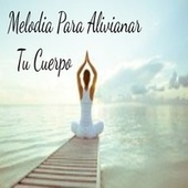 Melodia Para Alivianar Tu Cuerpo von Relaxing Music (1)
