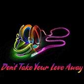 Don't Take Your Love Away van Schnulz Beats