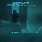 GIVE IT ALL UP (feat. Tove Lo) by Duran Duran