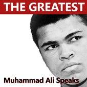 The Greatest Muhammad Ali Speaks by Muhammad Ali
