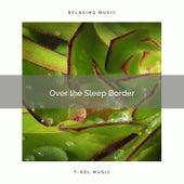 2021 Over the Sleep Border by Rain Sounds Sleep