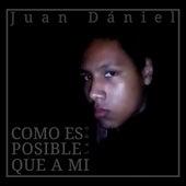 Comó Es Posible Que a Mi Lado (Cover) de Juan Dániel