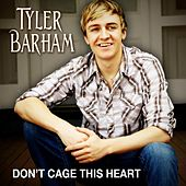 Don't Cage This Heart by Tyler Barham