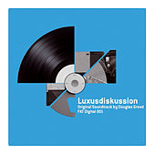 Luxusdiskussion (Original Soundtrack) von Douglas Greed