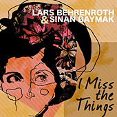 I Miss The Things by Lars Behrenroth