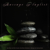 Massage Playlist: Spa Music and Rain Sounds, Spa Music Relaxation, Massage and Healing Music by S.P.A