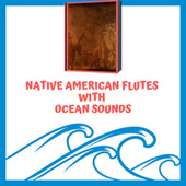 Native American Flutes with Ocean Sounds by Flute Relaxation