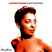 When You're Away by Carmen McRae