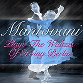 Mantovani Plays The Waltzes Of Irving Berlin von Mantovani & His Orchestra