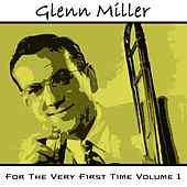 For The Very First Time Volume 1 von Glenn Miller