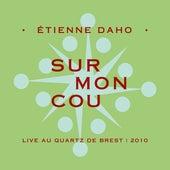 Sur mon cou (Live au Quartz de Brest, 2010) von Etienne Daho